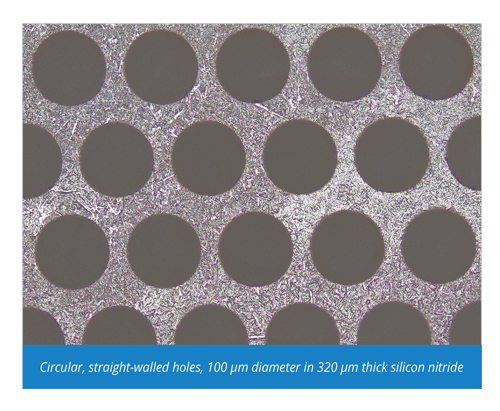 Circular, straight-walled holes, 100 µm diameter in 320 µm thick silicon nitride